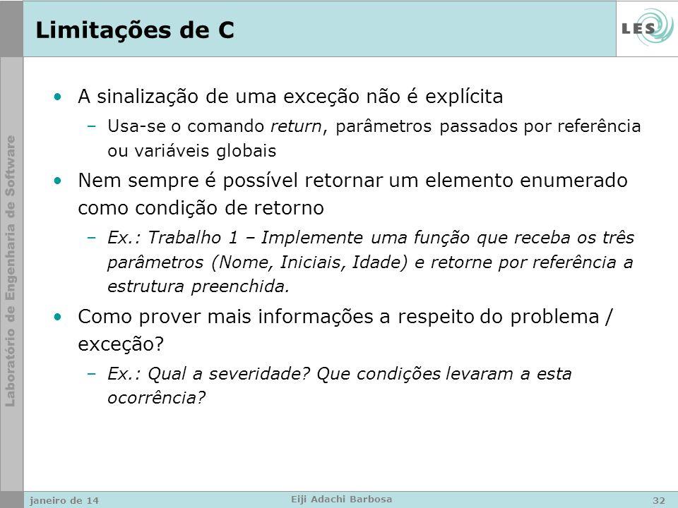 Limitações de C A sinalização de uma exceção não é explícita –Usa-se o comando return, parâmetros passados por referência ou variáveis globais Nem sem