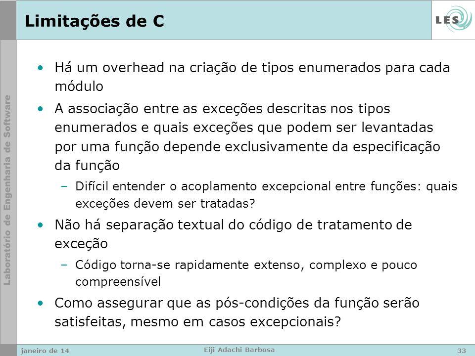 Limitações de C Há um overhead na criação de tipos enumerados para cada módulo A associação entre as exceções descritas nos tipos enumerados e quais e