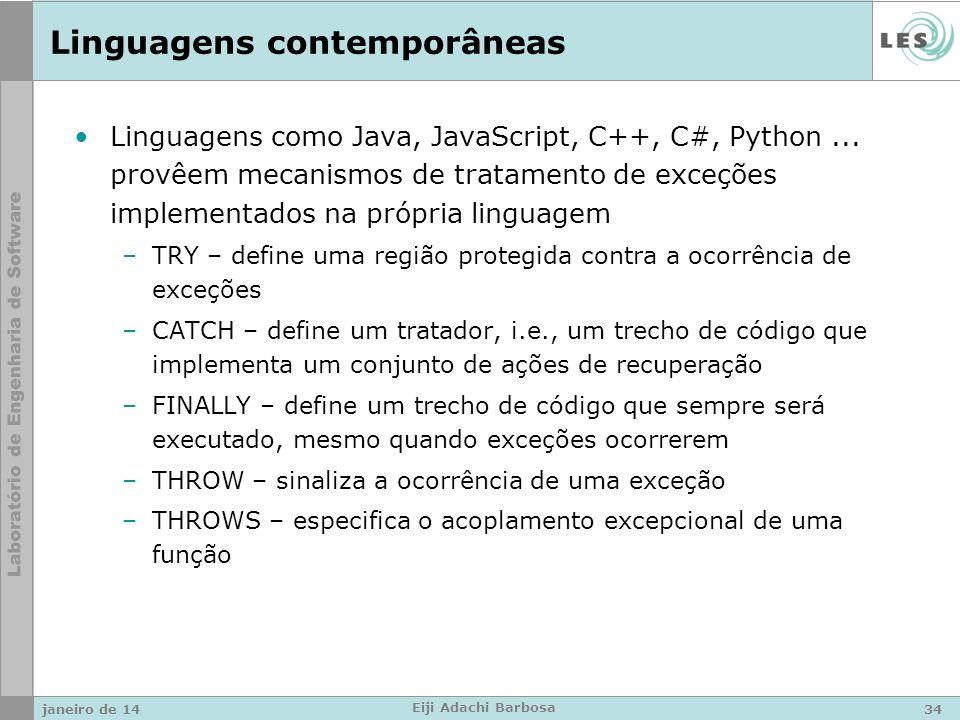 Linguagens contemporâneas Linguagens como Java, JavaScript, C++, C#, Python... provêem mecanismos de tratamento de exceções implementados na própria l