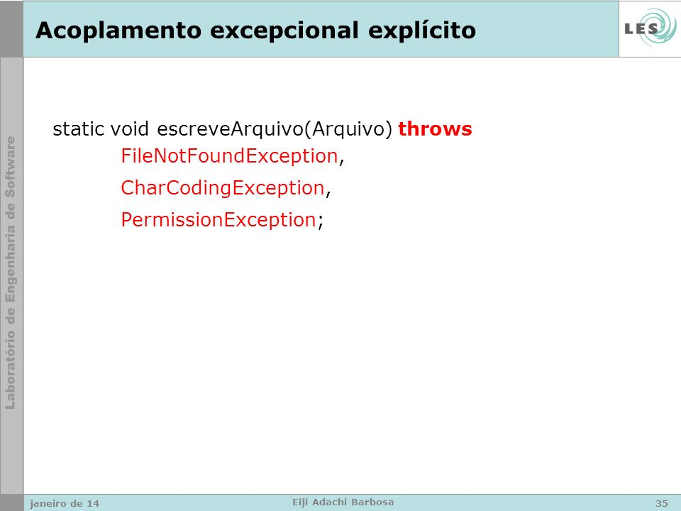 Acoplamento excepcional explícito static void escreveArquivo(Arquivo) throws FileNotFoundException, CharCodingException, PermissionException; janeiro de 1435 Eiji Adachi Barbosa