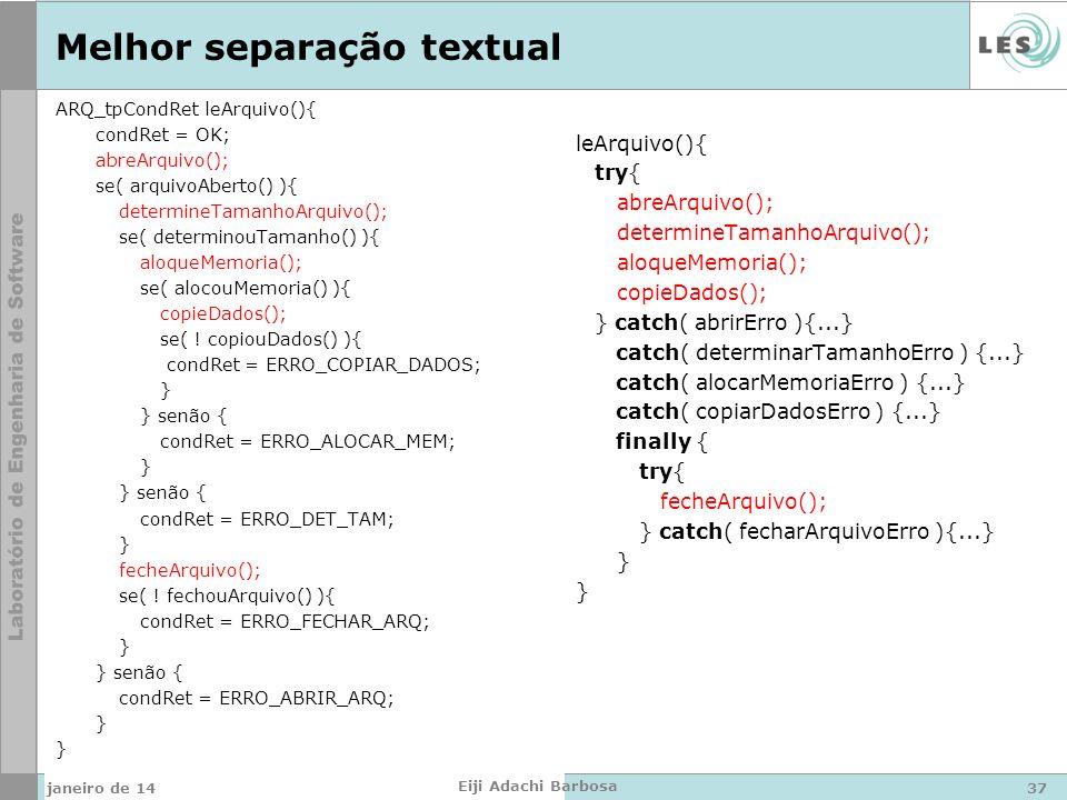Melhor separação textual ARQ_tpCondRet leArquivo(){ condRet = OK; abreArquivo(); se( arquivoAberto() ){ determineTamanhoArquivo(); se( determinouTamanho() ){ aloqueMemoria(); se( alocouMemoria() ){ copieDados(); se( .