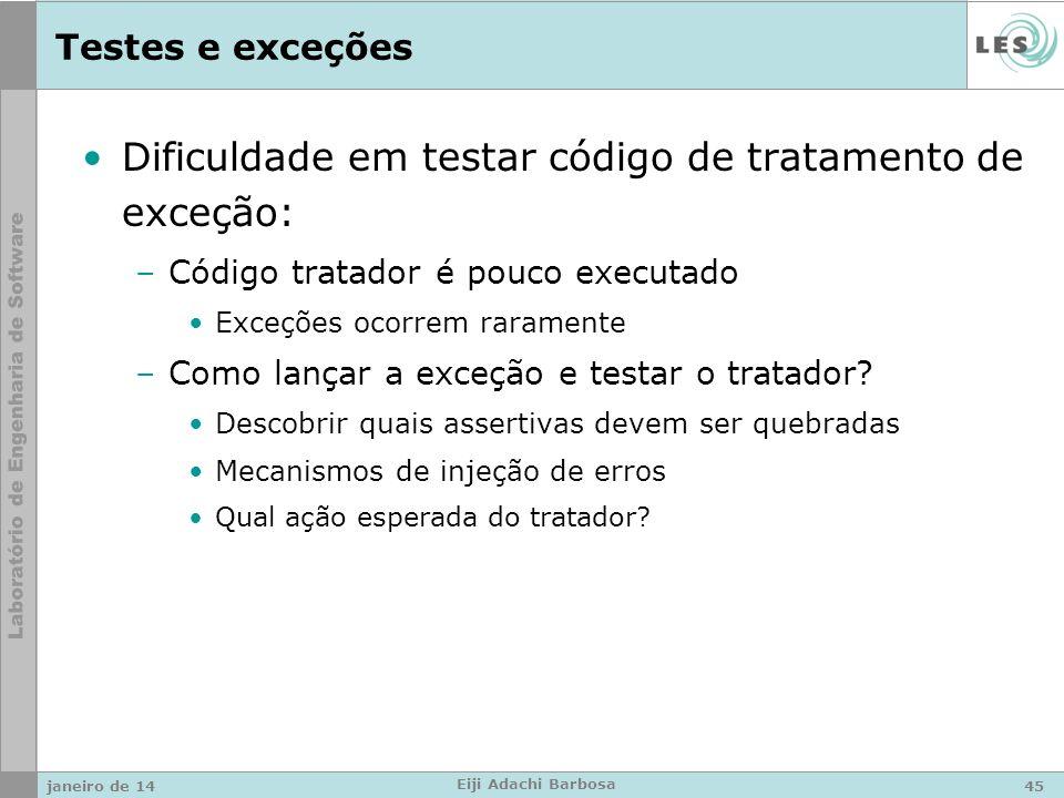 Testes e exceções Dificuldade em testar código de tratamento de exceção: –Código tratador é pouco executado Exceções ocorrem raramente –Como lançar a exceção e testar o tratador.