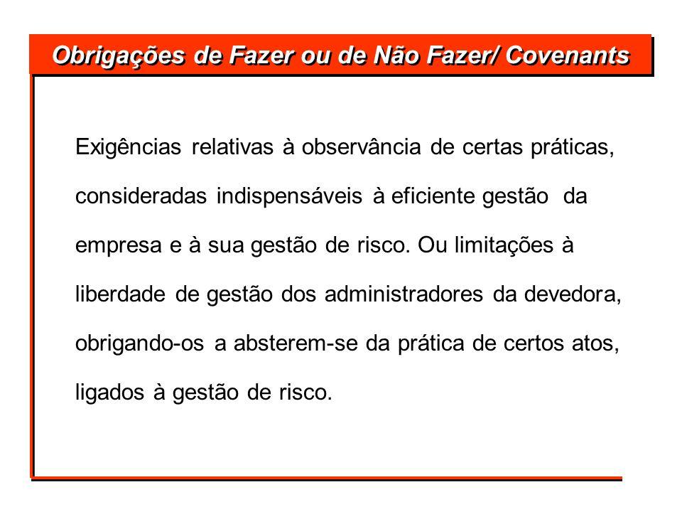 Obrigações de Fazer ou de Não Fazer/ Covenants Exigências relativas à observância de certas práticas, consideradas indispensáveis à eficiente gestão d