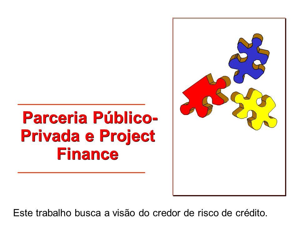 Parceria Público- Privada e Project Finance Este trabalho busca a visão do credor de risco de crédito.