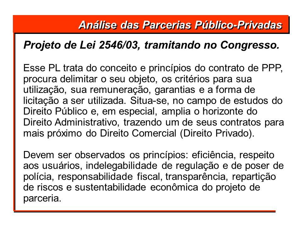 Projeto de Lei 2546/03, tramitando no Congresso. Esse PL trata do conceito e princípios do contrato de PPP, procura delimitar o seu objeto, os critéri