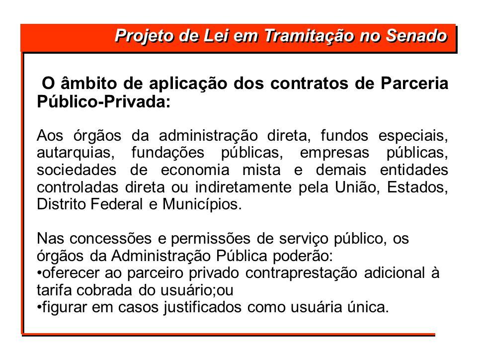 O âmbito de aplicação dos contratos de Parceria Público-Privada: Aos órgãos da administração direta, fundos especiais, autarquias, fundações públicas,
