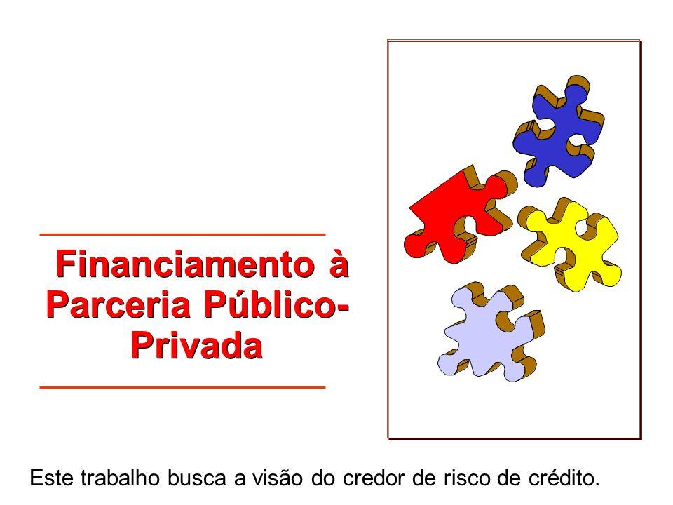 Financiamento à Parceria Público- Privada Este trabalho busca a visão do credor de risco de crédito.