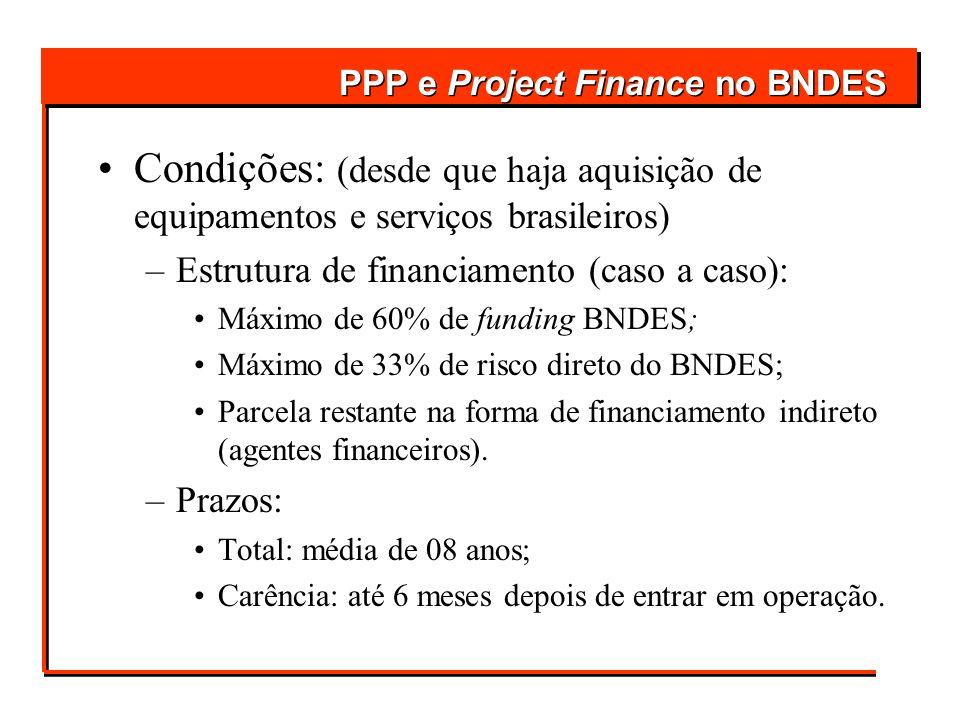 Condições: (desde que haja aquisição de equipamentos e serviços brasileiros) –Estrutura de financiamento (caso a caso): Máximo de 60% de funding BNDES