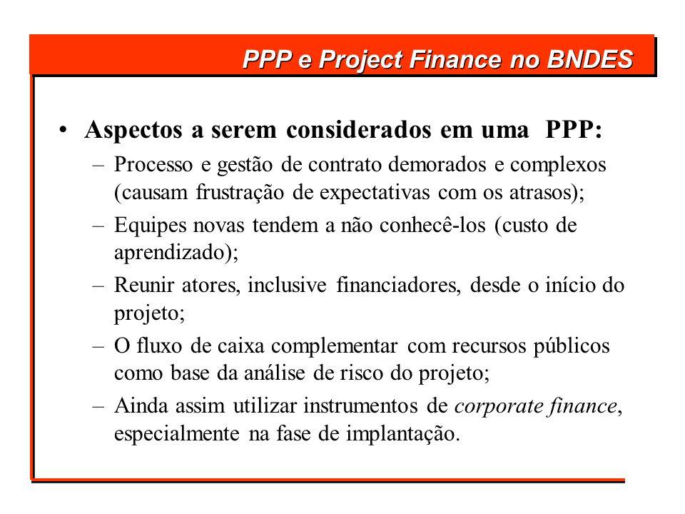 Aspectos a serem considerados em uma PPP: –Processo e gestão de contrato demorados e complexos (causam frustração de expectativas com os atrasos); –Eq