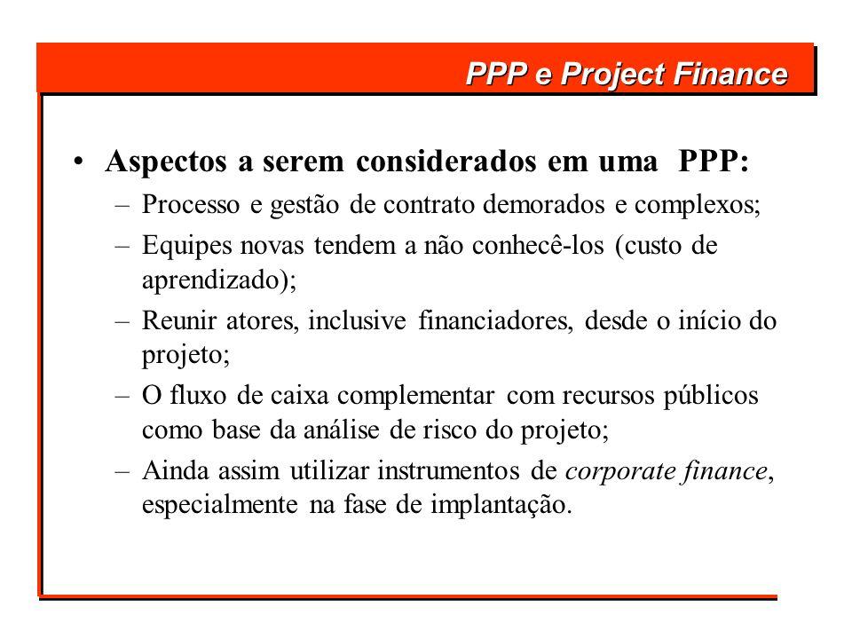 Aspectos a serem considerados em uma PPP: –Processo e gestão de contrato demorados e complexos; –Equipes novas tendem a não conhecê-los (custo de apre