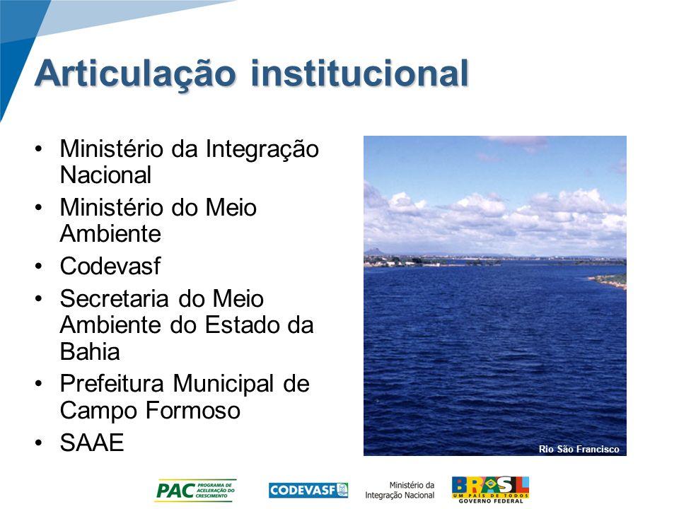 Articulação institucional Ministério da Integração Nacional Ministério do Meio Ambiente Codevasf Secretaria do Meio Ambiente do Estado da Bahia Prefeitura Municipal de Campo Formoso SAAE Rio São Francisco