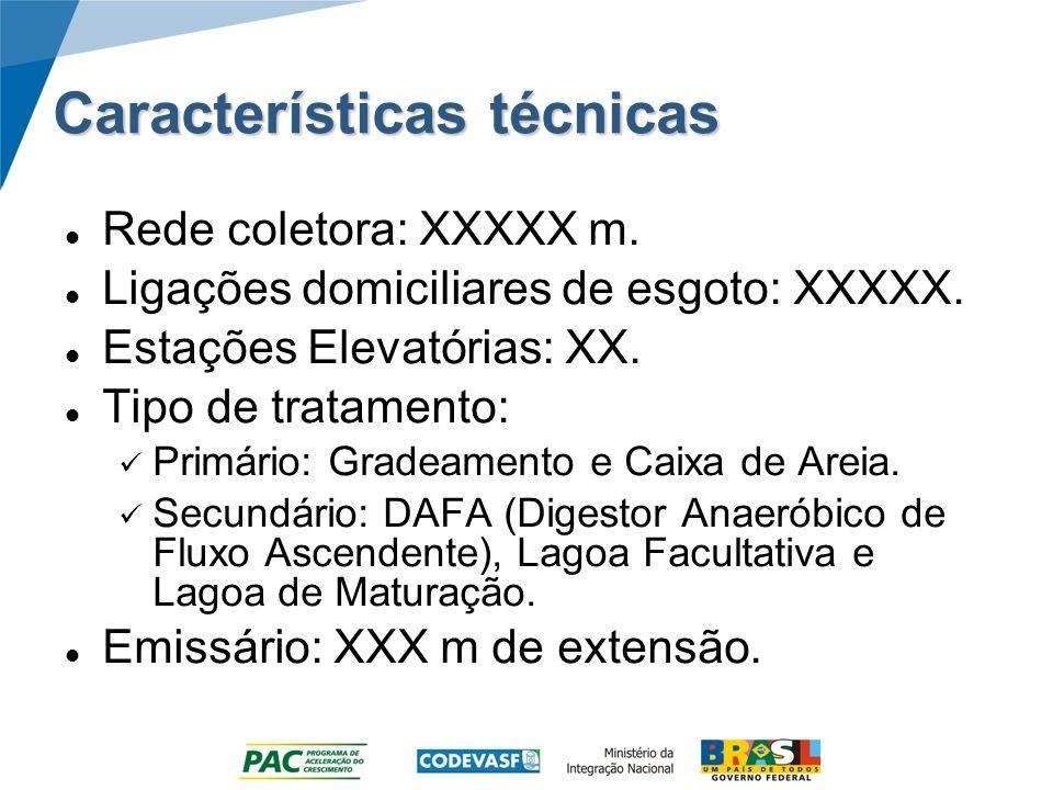 Características técnicas Rede coletora: XXXXX m. Ligações domiciliares de esgoto: XXXXX. Estações Elevatórias: XX. Tipo de tratamento: Primário: Grade