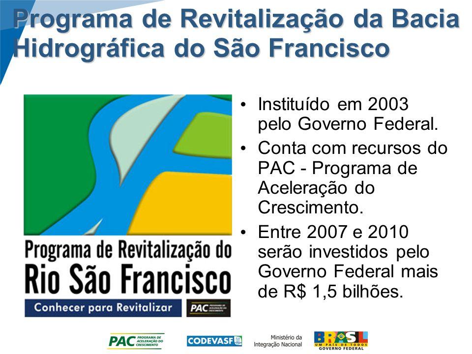 Programa de Revitalização da Bacia Hidrográfica do São Francisco Instituído em 2003 pelo Governo Federal. Conta com recursos do PAC - Programa de Acel