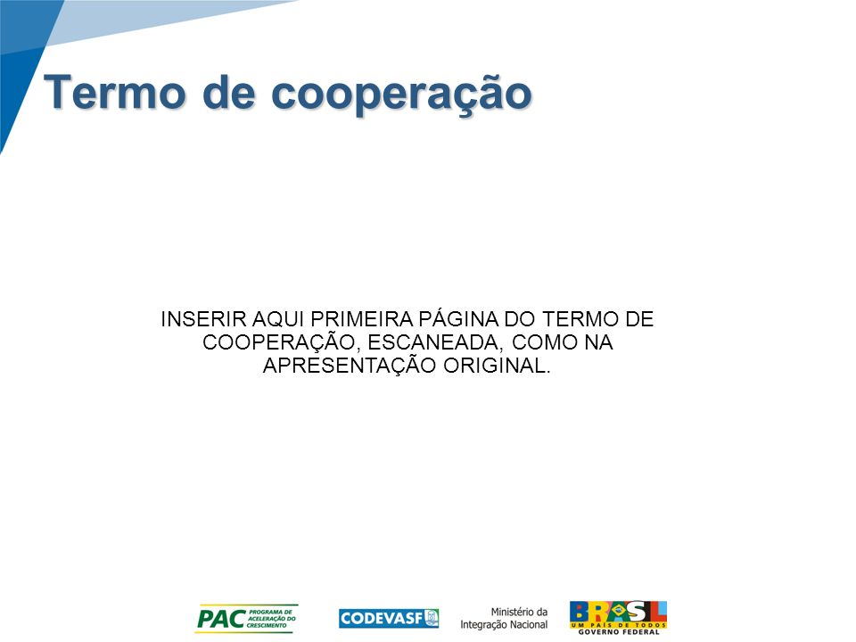 Termo de cooperação INSERIR AQUI PRIMEIRA PÁGINA DO TERMO DE COOPERAÇÃO, ESCANEADA, COMO NA APRESENTAÇÃO ORIGINAL.