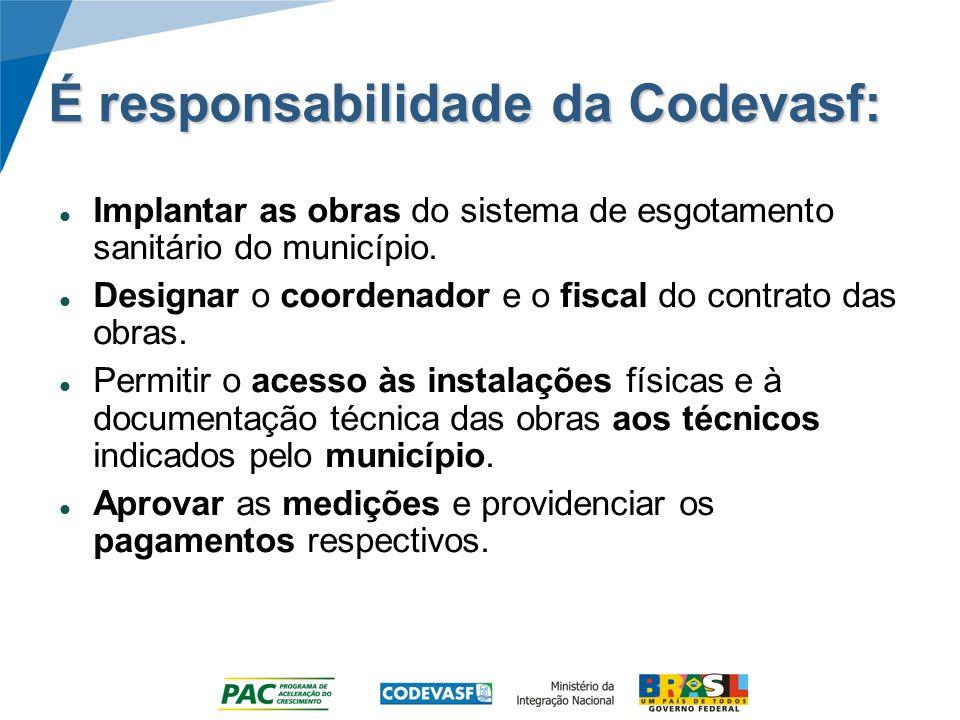 É responsabilidade da Codevasf: Implantar as obras do sistema de esgotamento sanitário do município. Designar o coordenador e o fiscal do contrato das
