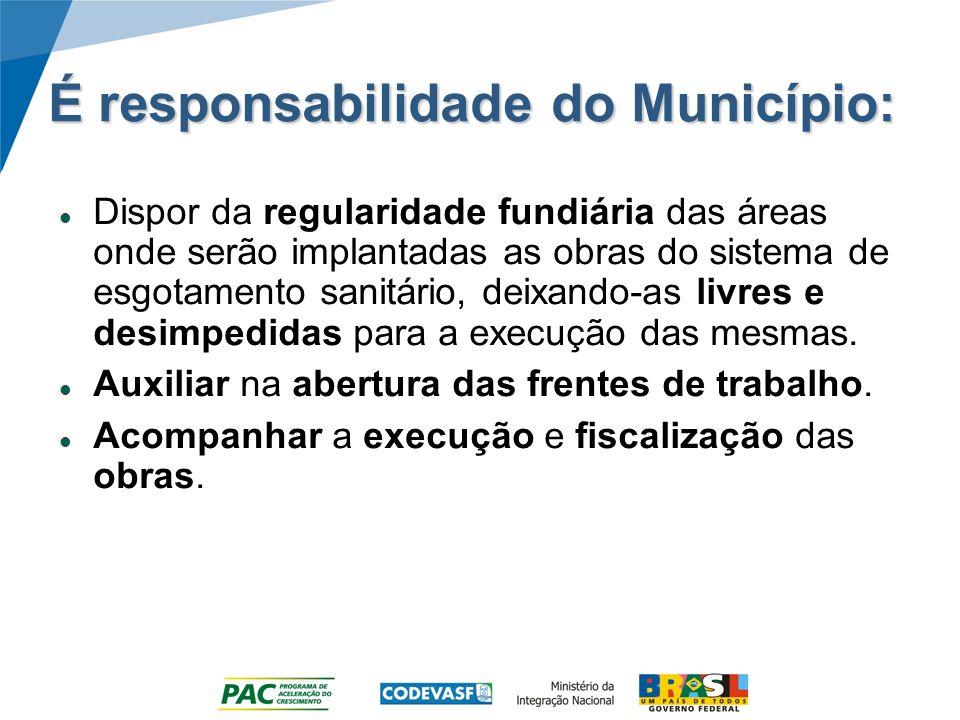 É responsabilidade do Município: Dispor da regularidade fundiária das áreas onde serão implantadas as obras do sistema de esgotamento sanitário, deixa