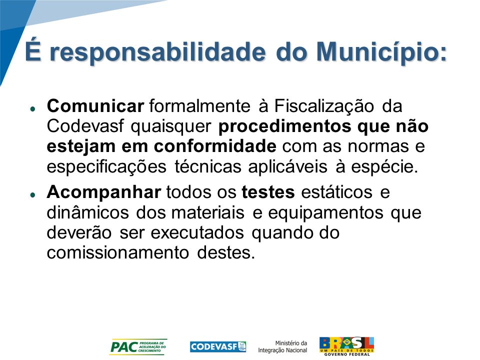 É responsabilidade do Município: Comunicar formalmente à Fiscalização da Codevasf quaisquer procedimentos que não estejam em conformidade com as norma