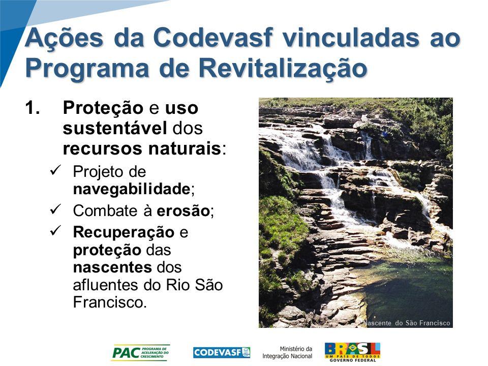 Ações da Codevasf vinculadas ao Programa de Revitalização 2.Economias sustentáveis: Recuperação de perímetros irrigados; Conclusão de perímetros com obras iniciadas a exemplo dos Projetos Baixio de Irecê e Projeto Salitre; Estações de Piscicultura.