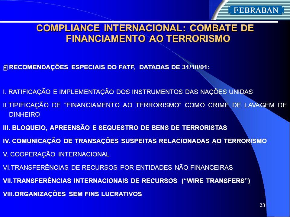 23 COMPLIANCE INTERNACIONAL: COMBATE DE FINANCIAMENTO AO TERRORISMO 4 RECOMENDAÇÕES ESPECIAIS DO FATF, DATADAS DE 31/10/01: I. RATIFICAÇÃO E IMPLEMENT