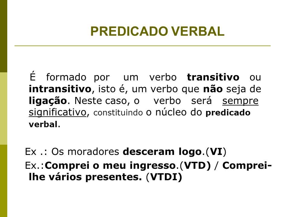 É formado por um verbo de ligação acrescido de um nome ( substantivo, adjetivo ou pronome), dito predicativo do sujeito.