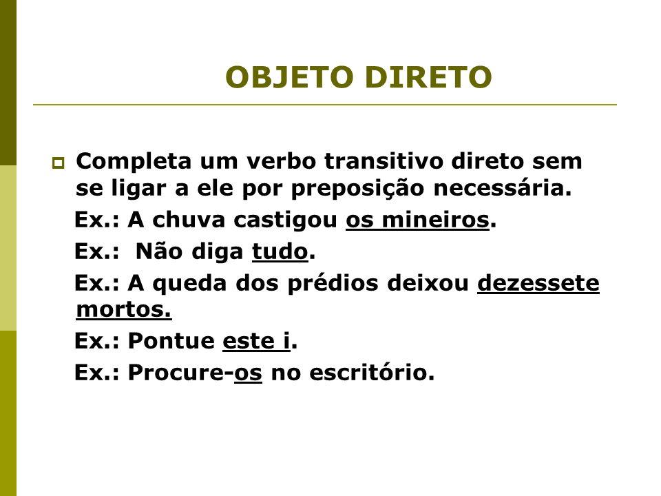 Objeto indireto Complemento ligado a um verbo transitivo indireto, ligado a ele por meio de uma preposição necessária (a, de, com, em, para, etc.), regida pelo verbo.