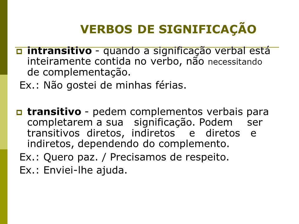 É formado por um verbo transitivo ou intransitivo, isto é, um verbo que não seja de ligação.