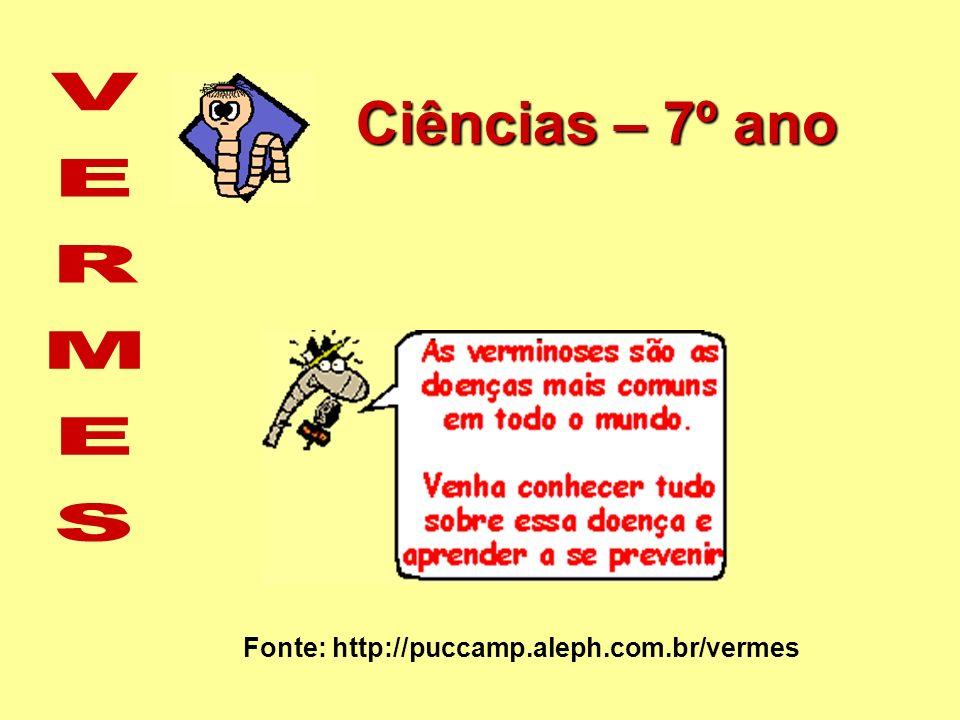 Ciências – 7º ano Fonte: http://puccamp.aleph.com.br/vermes