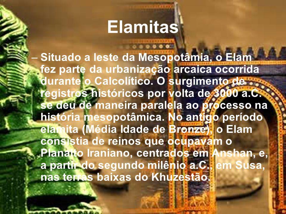 Elamitas –Situado a leste da Mesopotâmia, o Elam fez parte da urbanização arcaica ocorrida durante o Calcolítico.