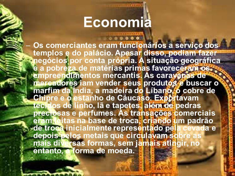 Economia –Os comerciantes eram funcionários a serviço dos templos e do palácio.