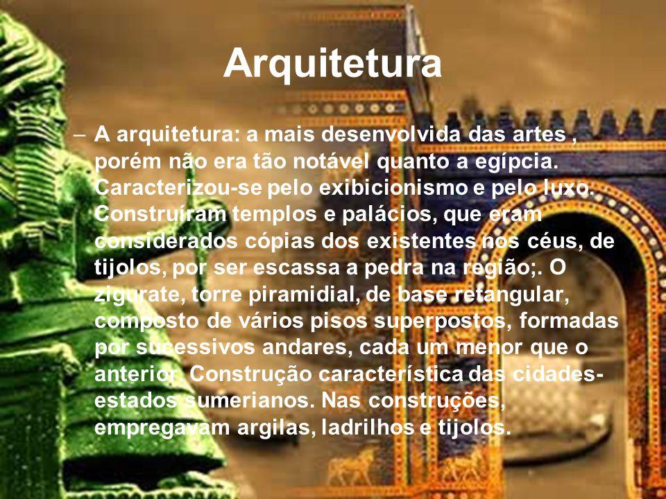 Arquitetura –A arquitetura: a mais desenvolvida das artes, porém não era tão notável quanto a egípcia.