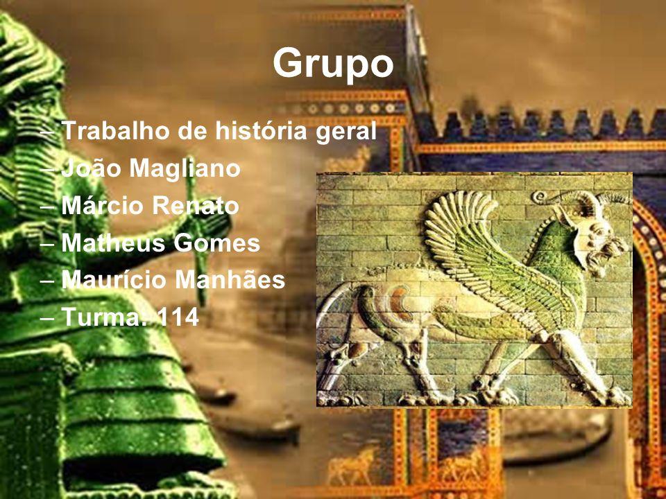 Grupo –Trabalho de história geral –João Magliano –Márcio Renato –Matheus Gomes –Maurício Manhães –Turma: 114