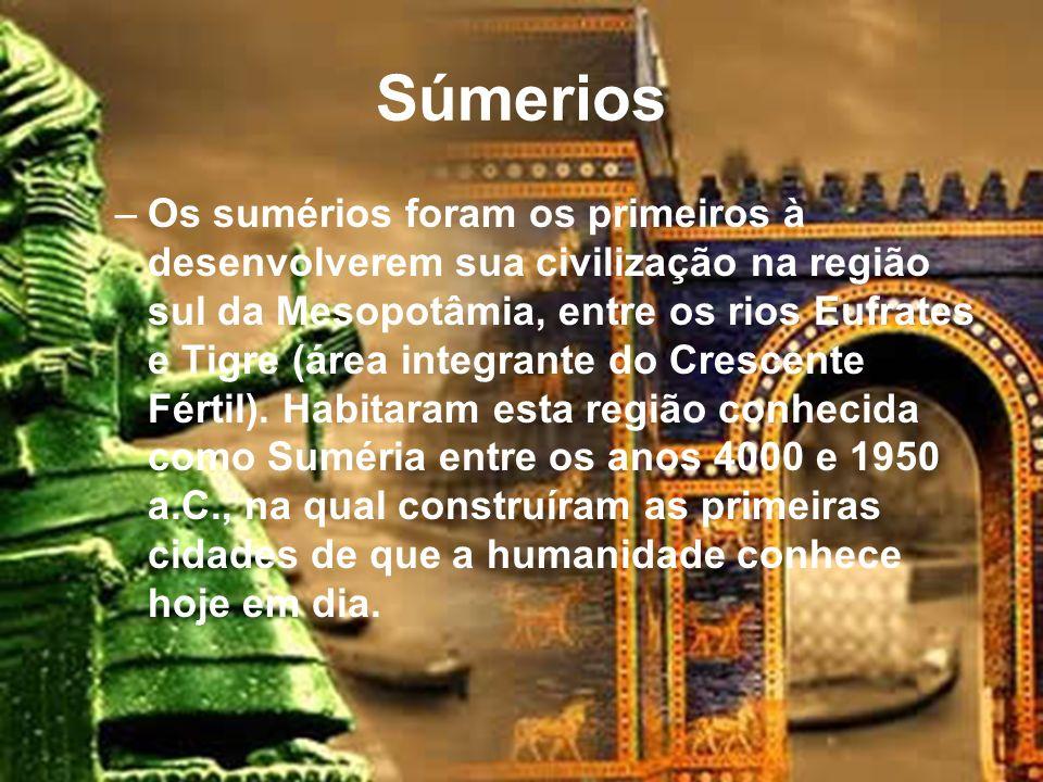 Súmerios –Os sumérios foram os primeiros à desenvolverem sua civilização na região sul da Mesopotâmia, entre os rios Eufrates e Tigre (área integrante do Crescente Fértil).