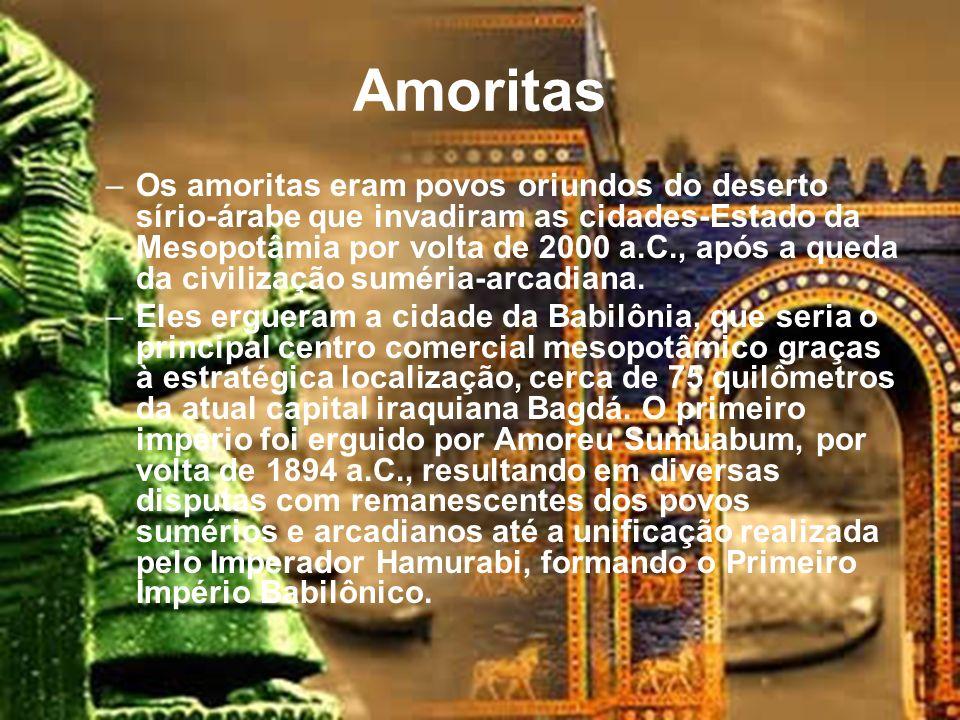 Amoritas –Os amoritas eram povos oriundos do deserto sírio-árabe que invadiram as cidades-Estado da Mesopotâmia por volta de 2000 a.C., após a queda da civilização suméria-arcadiana.
