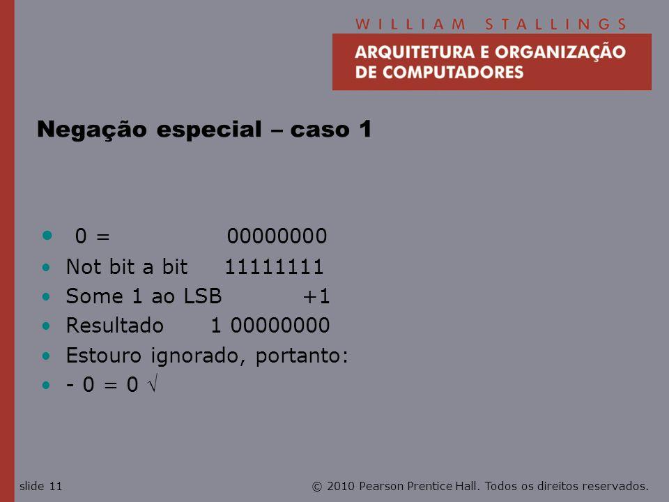 © 2010 Pearson Prentice Hall. Todos os direitos reservados.slide 11 Negação especial – caso 1 0 = 00000000 Not bit a bit 11111111 Some 1 ao LSB +1 Res