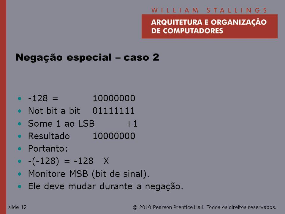 © 2010 Pearson Prentice Hall. Todos os direitos reservados.slide 12 Negação especial – caso 2 -128 = 10000000 Not bit a bit 01111111 Some 1 ao LSB +1