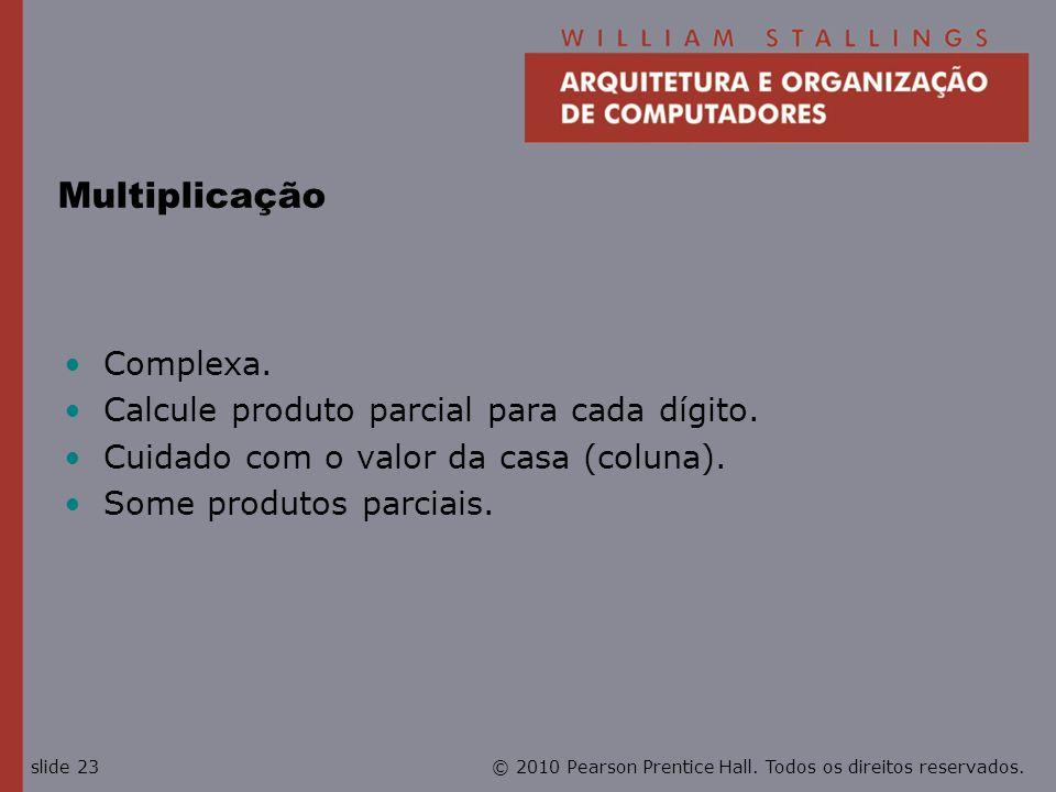 © 2010 Pearson Prentice Hall. Todos os direitos reservados.slide 23 Multiplicação Complexa. Calcule produto parcial para cada dígito. Cuidado com o va