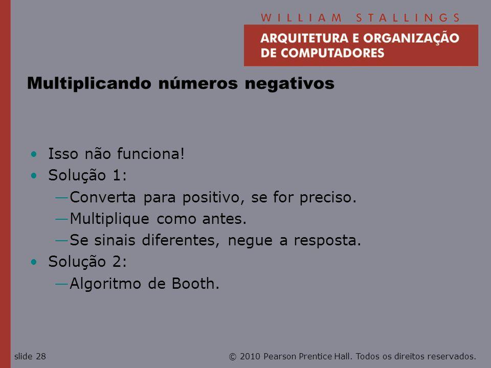 © 2010 Pearson Prentice Hall. Todos os direitos reservados.slide 28 Multiplicando números negativos Isso não funciona! Solução 1: Converta para positi
