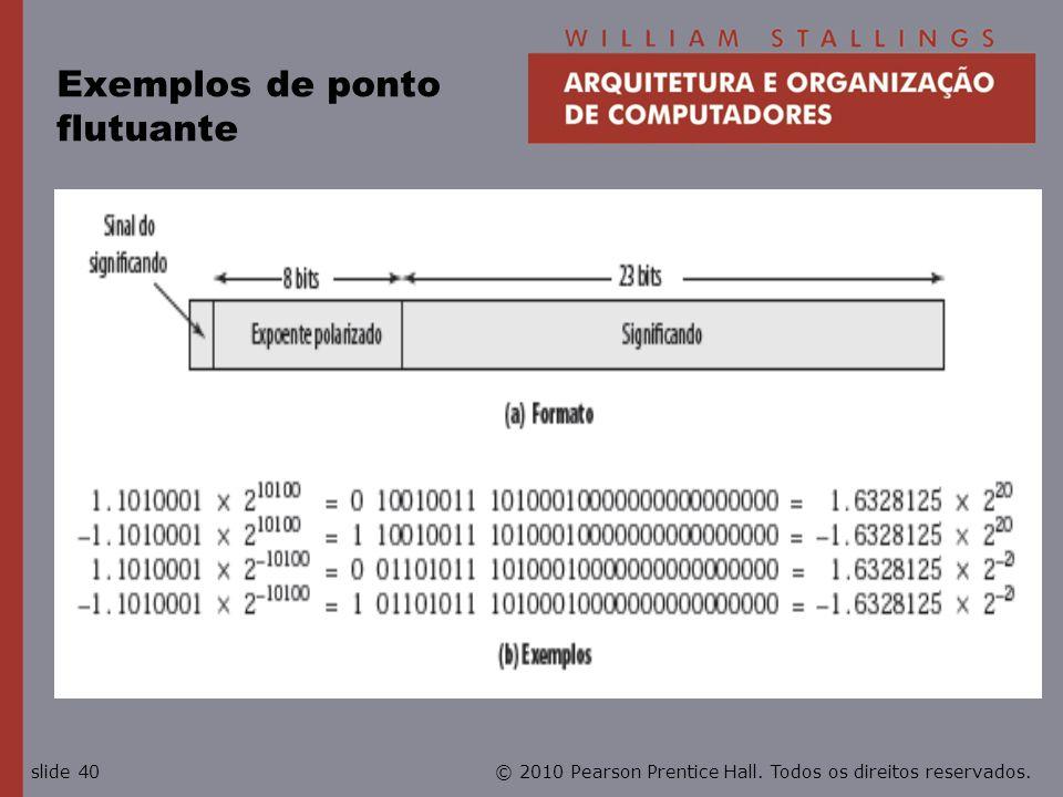 © 2010 Pearson Prentice Hall. Todos os direitos reservados.slide 40 Exemplos de ponto flutuante