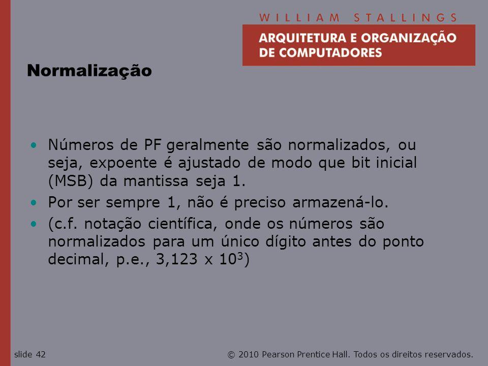 © 2010 Pearson Prentice Hall. Todos os direitos reservados.slide 42 Normalização Números de PF geralmente são normalizados, ou seja, expoente é ajusta
