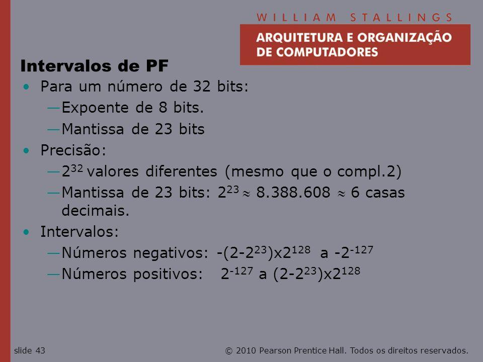 © 2010 Pearson Prentice Hall. Todos os direitos reservados.slide 43 Intervalos de PF Para um número de 32 bits: Expoente de 8 bits. Mantissa de 23 bit