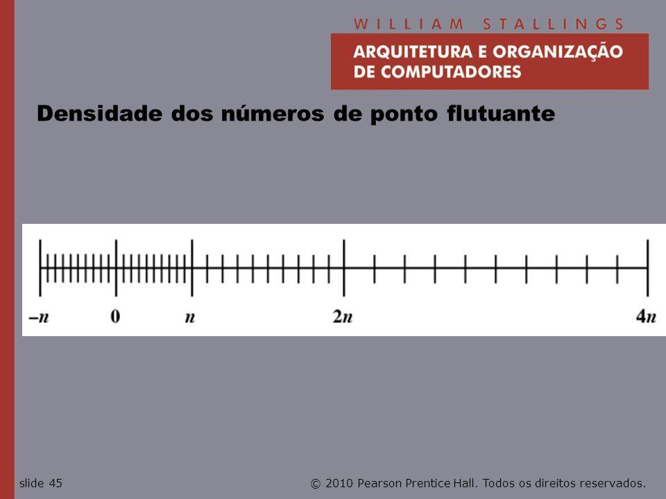 © 2010 Pearson Prentice Hall. Todos os direitos reservados.slide 45 Densidade dos números de ponto flutuante