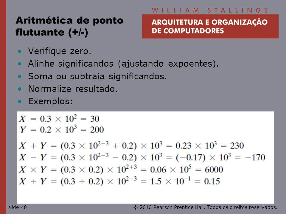 © 2010 Pearson Prentice Hall. Todos os direitos reservados.slide 48 Aritmética de ponto flutuante (+/-) Verifique zero. Alinhe significandos (ajustand