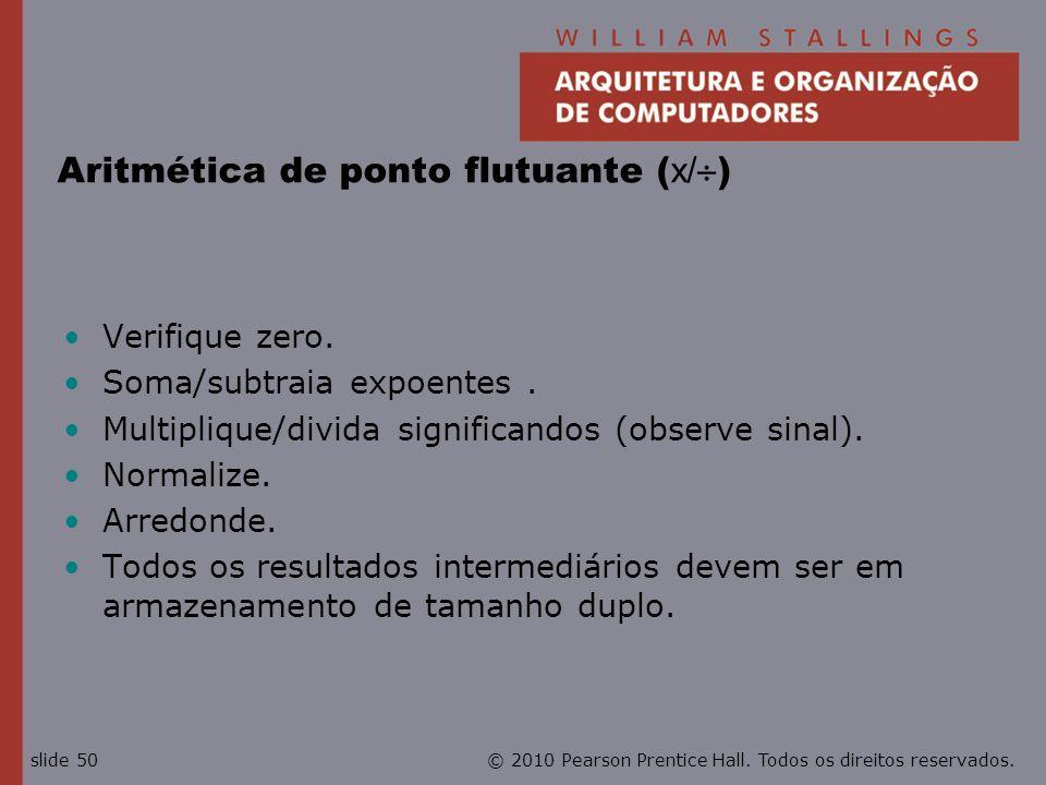 © 2010 Pearson Prentice Hall. Todos os direitos reservados.slide 50 Aritmética de ponto flutuante ( x/ ) Verifique zero. Soma/subtraia expoentes. Mult