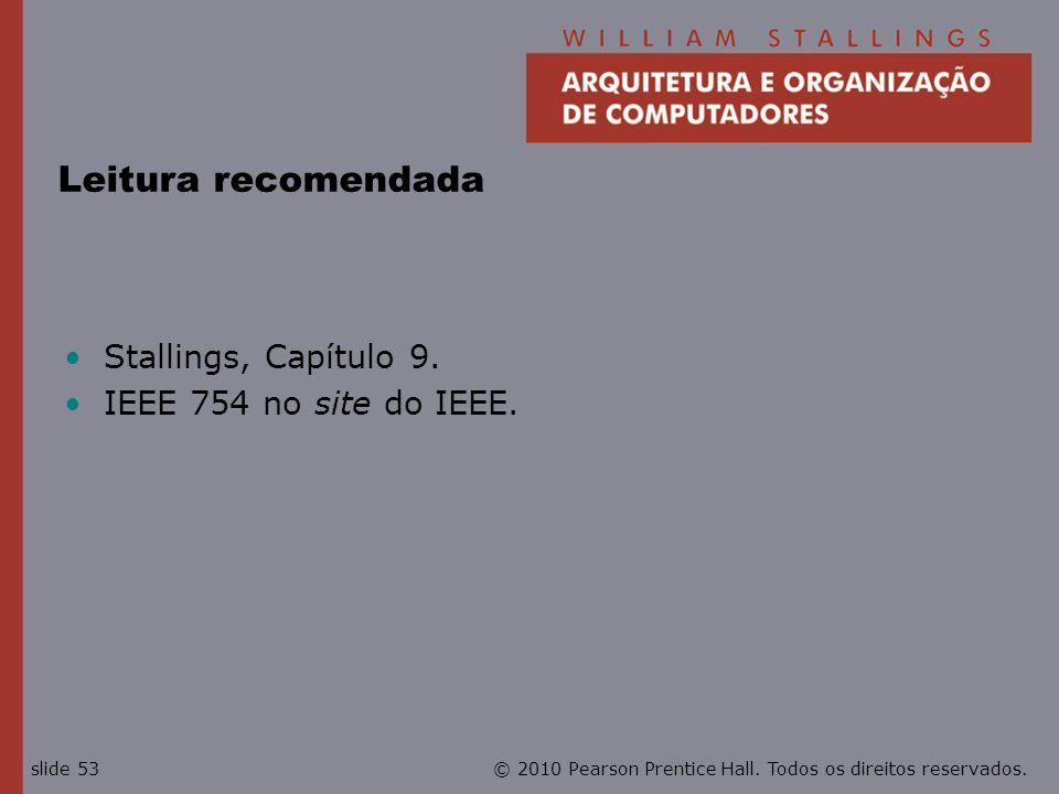 © 2010 Pearson Prentice Hall. Todos os direitos reservados.slide 53 Leitura recomendada Stallings, Capítulo 9. IEEE 754 no site do IEEE.
