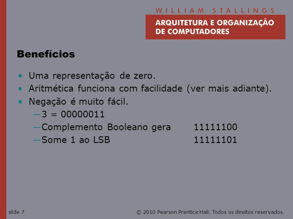 © 2010 Pearson Prentice Hall. Todos os direitos reservados.slide 7 Benefícios Uma representação de zero. Aritmética funciona com facilidade (ver mais