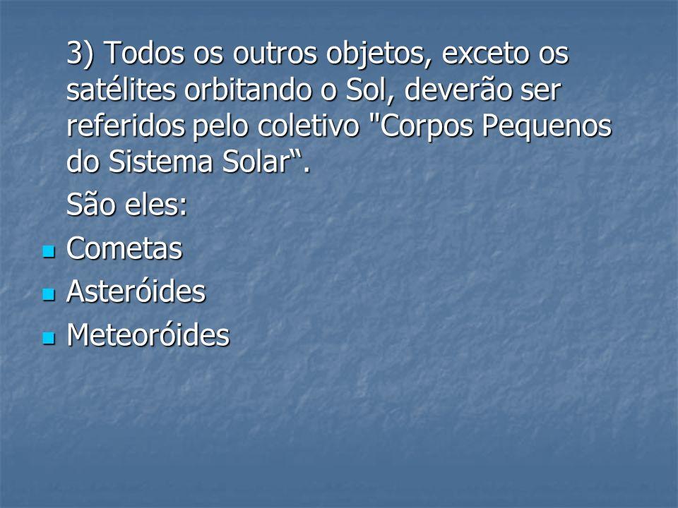 3) Todos os outros objetos, exceto os satélites orbitando o Sol, deverão ser referidos pelo coletivo
