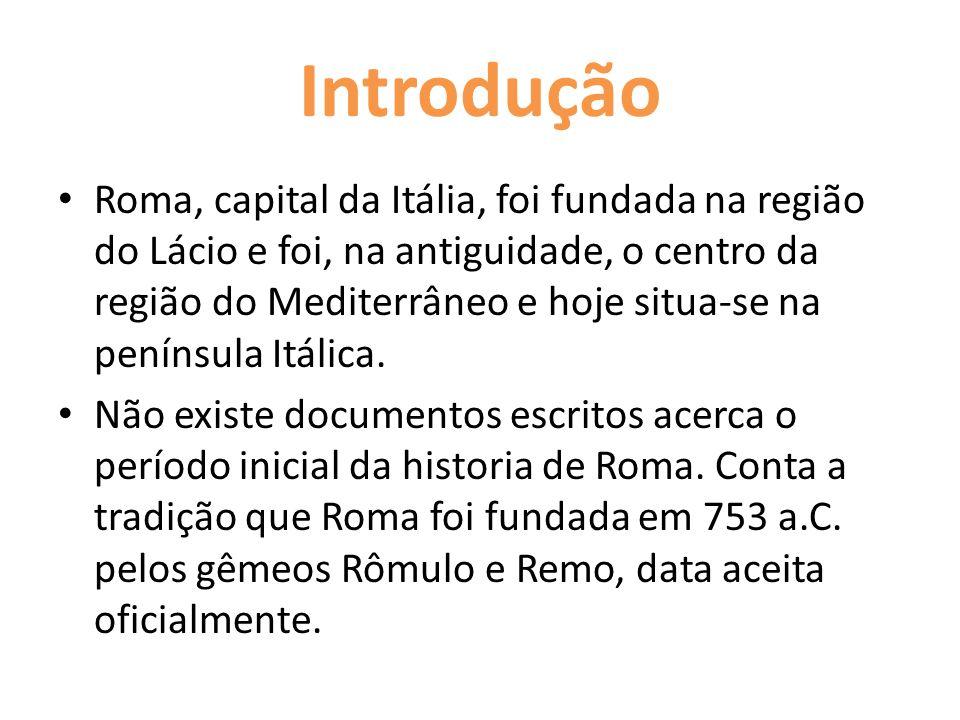 Introdução Roma, capital da Itália, foi fundada na região do Lácio e foi, na antiguidade, o centro da região do Mediterrâneo e hoje situa-se na peníns