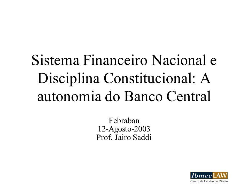 Sistema Financeiro Nacional e Disciplina Constitucional: A autonomia do Banco Central Febraban 12-Agosto-2003 Prof. Jairo Saddi