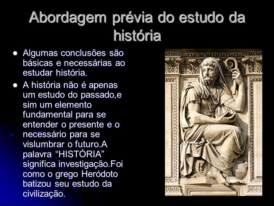 Abordagem prévia do estudo da história Algumas conclusões são básicas e necessárias ao estudar história. Algumas conclusões são básicas e necessárias