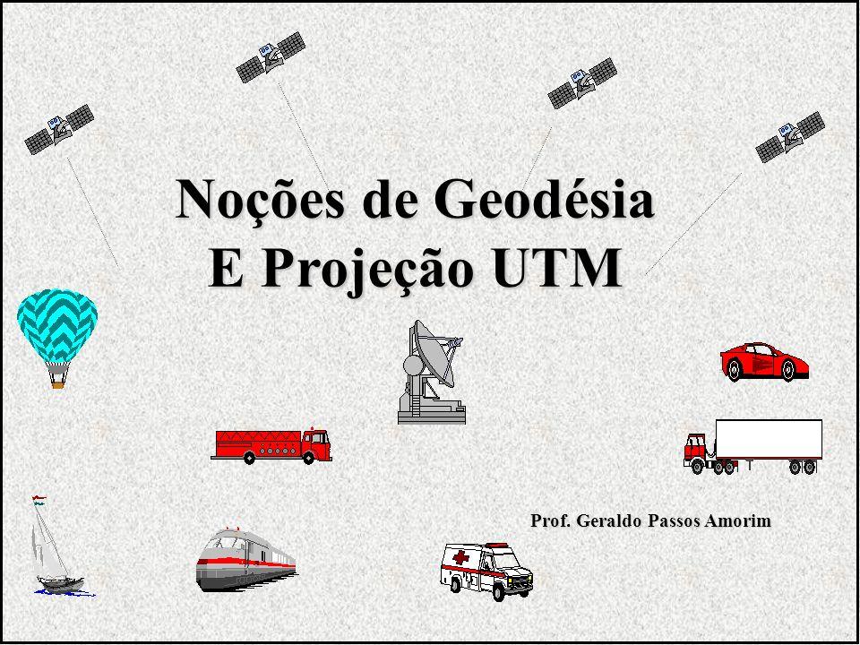 Noções de Geodésia E Projeção UTM Prof. Geraldo Passos Amorim